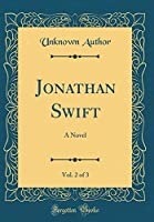 Jonathan Swift, Vol. 2 of 3: A Novel (Classic Reprint)
