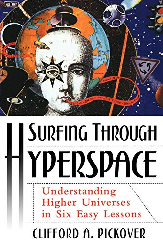 Download Surfing Through Hyperspace: Understanding Higher Universes in Six Easy Lessons 0195142411
