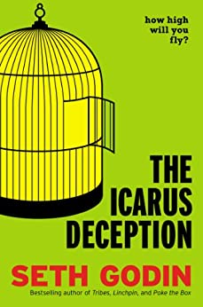 The Icarus Deception: How High Will You Fly? by [Godin, Seth]