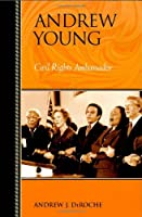 Andrew Young: Civil Rights Ambassador (Biographies in American Foreign Policy)