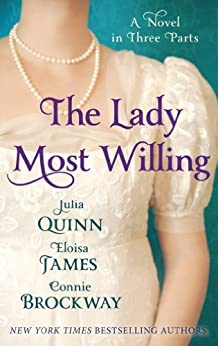 The Lady Most Willing: A Novel in Three Parts by [Quinn, Julia, James, Eloisa, Brockway, Connie]
