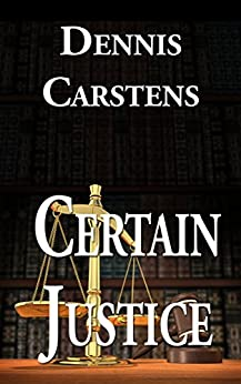 Certain Justice (A Marc Kadella Legal Mystery Book 4) by [Carstens, Dennis]