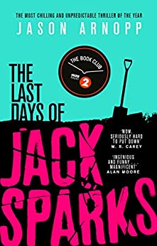 The Last Days of Jack Sparks: The most chilling and unpredictable thriller of the year by [Arnopp, Jason]