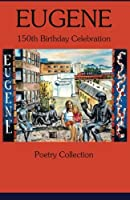 Eugene 150th Birthday Celebration Poetry Collection