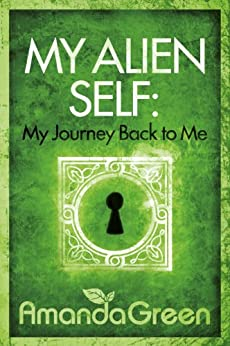 My Alien Self: My Journey Back to Me by [Green, Amanda]
