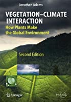 Vegetation-Climate Interaction: How Plants Make the Global Environment (Springer Praxis Books)