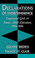 Declarations of Independence: Empowered Girls in Young Adult Literature, 1990-2001 (Scarecrow Studies in Young Adult Literature)