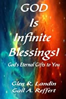 GOD Is Infinite Blessings!: God's Eternal Gifts to You