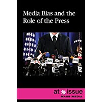 Media Bias and the Role of the Press (At Issue Series)