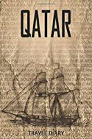 Qatar Travel Diary: Travel and vacation diary for Qatar. A logbook with important pre-made pages and many free sites for your travel memories. For a present, notebook or as a parting gift