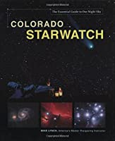 Colorado Starwatch: The Essential Guide to Our Night Sky