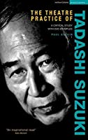 The Theatre Practice of Tadashi Suzuki: A critical study with DVD examples (Performance Books) by Paul Allain(2011-03-15)