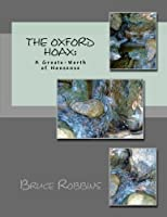 The Oxford Hoax: A Groats-Worth of Nonsense: 100 Years of Baloney Hysteria Delusions Loonacy and Lack of Common Sense [並行輸入品]