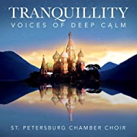 Tranquility-Voices of Deep Calm by ST. PETERSBURG CHAMBER CHOIR (2012-08-28)
