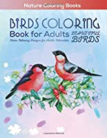 Birds Coloring Book for Adults: Beautiful Birds - Stress Relieving Designs for Adults Relaxation (Nature Coloring Books)