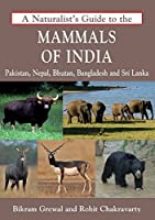 A Naturalist's Guide to the Mammals of India: Pakistan, Nepal, Bhutan, Bangladesh and Sri Lanka (Naturalist's Guides)