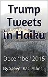 Trump Tweets in Haiku: December 2015 (English Edition)
