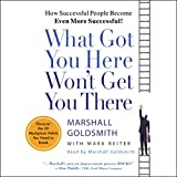 What Got You Here Won't Get You There: How Successful People Become Even More Successful! 画像