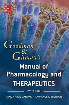 Goodman and Gilman Manual of Pharmacology and Therapeutics, Second Edition (Goodman and Gilman's Manual of Pharmacology and Therapeutics) by [Hilal-Dandan, Randa, Brunton, Laurence]