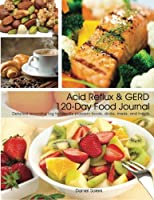 Acid Reflux and Gerd 120-day Food Journal
