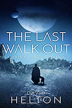 The Last Walk Out: A Tribal Space Opera by [Helton, David]
