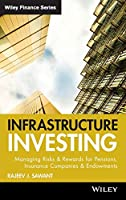 Infrastructure Investing: Managing Risks & Rewards for Pensions, Insurance Companies & Endowments (Wiley Finance)