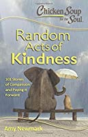 Chicken Soup for the Soul:  Random Acts of Kindness: 101 Stories of Compassion and Paying It Forward