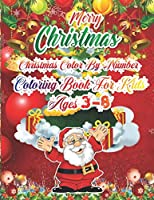 Merry Christmas Christmas Color By Number Coloring Book for kids ages 3-8: The Ultimate Christmas color By Numer Coloring Book For Kids ages 3,4,5,6,7,8,9,10 Toddler- 50 Beautiful Pages To Color By Number with Santa Claus ,Snowman Ginger And Many More