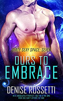 Ours to Embrace (Dirty Sexy Space Book 7) by [Rossetti, Denise]