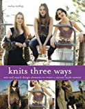 Knits Three Ways: Mix and Match Design Elements to Create a Custom-Made Sweater