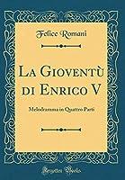 La Gioventù Di Enrico V: Melodramma in Quattro Parti (Classic Reprint)