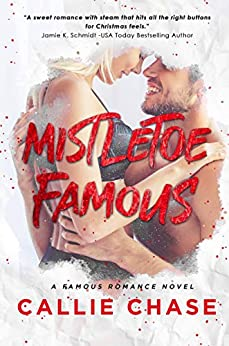 Mistletoe Famous (Famous Series Book 1) by [Chase, Callie]