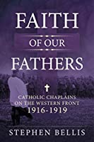Faith of Our Fathers: Catholic Chaplains With the British Army on the Western Front 1916-1919