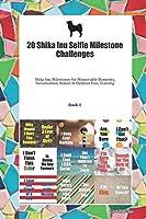 20 Shika Inu Selfie Milestone Challenges: Shika Inu Milestones for Memorable Moments, Socialization, Indoor & Outdoor Fun, Training Book 1