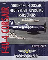 Vought F4U-4 Corsair Pilot's Flight Operating Instructions by Unknown(2009-12-30)