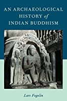 An Archaeological History of Indian Buddhism (Oxford Handbooks)
