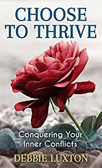 Choose to THRIVE: Conquering Your Inner Conflicts by [Luxton, Debbie]