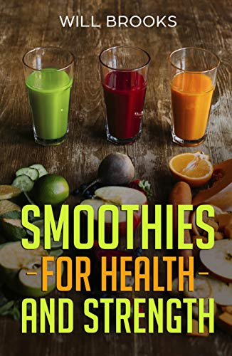 Smoothies For Health and Stren...