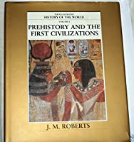 Prehistory and the First Civilizations (The Illustrated History of The World, Vol. 1)