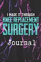 I Made It Through Knee Replacement Surgery: A Knee Surgery Patient's Gift Blank Lined Journal 6x9 100 Pages
