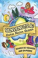 Benvenuti A Papua Nuova Guinea Diario Di Viaggio Per Bambini: 6x9 Diario di viaggio e di appunti per bambini I Completa e disegna I Con suggerimenti I Regalo perfetto per il tuo bambino per le tue vacanze in Papua Nuova Guinea