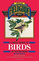 A Field Guide to Birds of the Big Bend (Texas Field Guide Series)