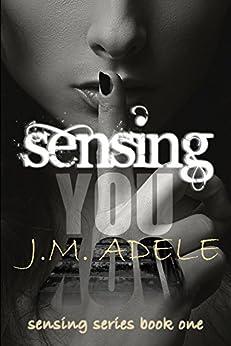 Sensing you (Sensing Series Book 1) by [Adele, J.M.]