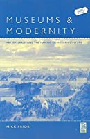 Museums and Modernity: Art Galleries and the Making of Modern Culture (Leisure, Consumption and Culture)