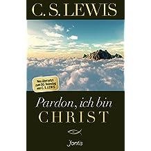 Pardon, ich bin Christ: Neu übersetzt zum 50. Todestag von C. S. Lewis (German Edition)