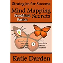 Mind Mapping Secrets - FreeMind Basics: Using Free Software to Create your Mind Maps (Strategies for Success - Mind Maps)