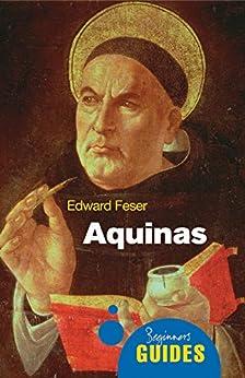 Aquinas: A Beginner's Guide (Beginner's Guides) by [Feser, Edward]