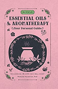 [Houghton, Marlene]のIn Focus Essential Oils & Aromatherapy:Your Personal Guide (English Edition)