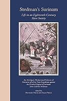 Stedman's Surinam: Life in an Eighteenth-Century Slave Society
