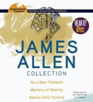 James Allen Collection: As a Man Thinketh / Mastery of Destiny / Above Life's Turmoil (Inspirational Classics)